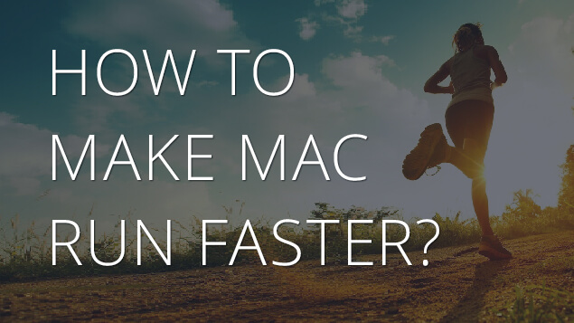 How to Make Mac Run Faster | Nektony Blog