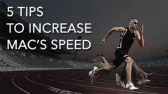 increase mac's speed