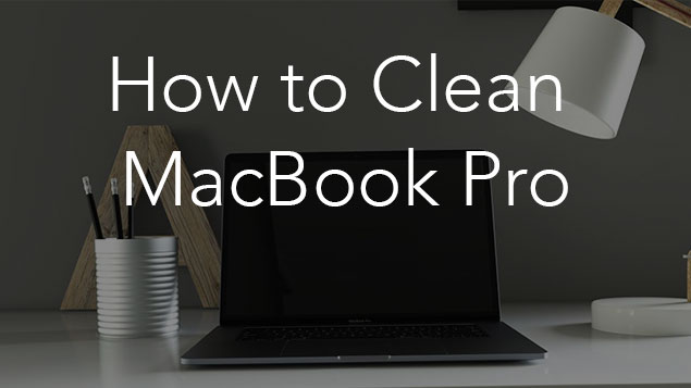 How to clean up MacBook Pro