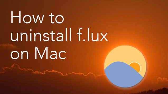 Uninstall f.lux on Mac