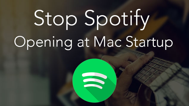 How to stop Spotify from opening  at Mac Startup