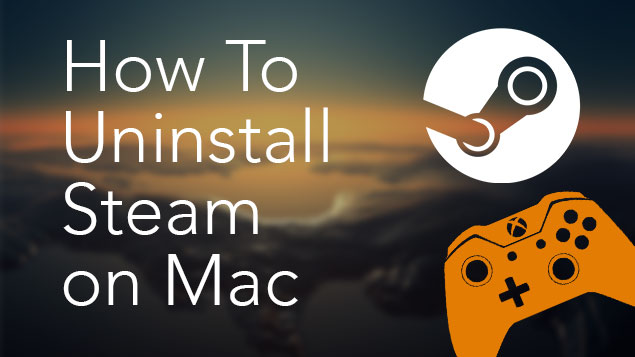 How To Uninstall Steam on Your Mac - Full Removal Guide