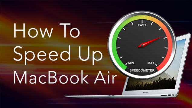 How To Speed Up My Old MacBook Air?
