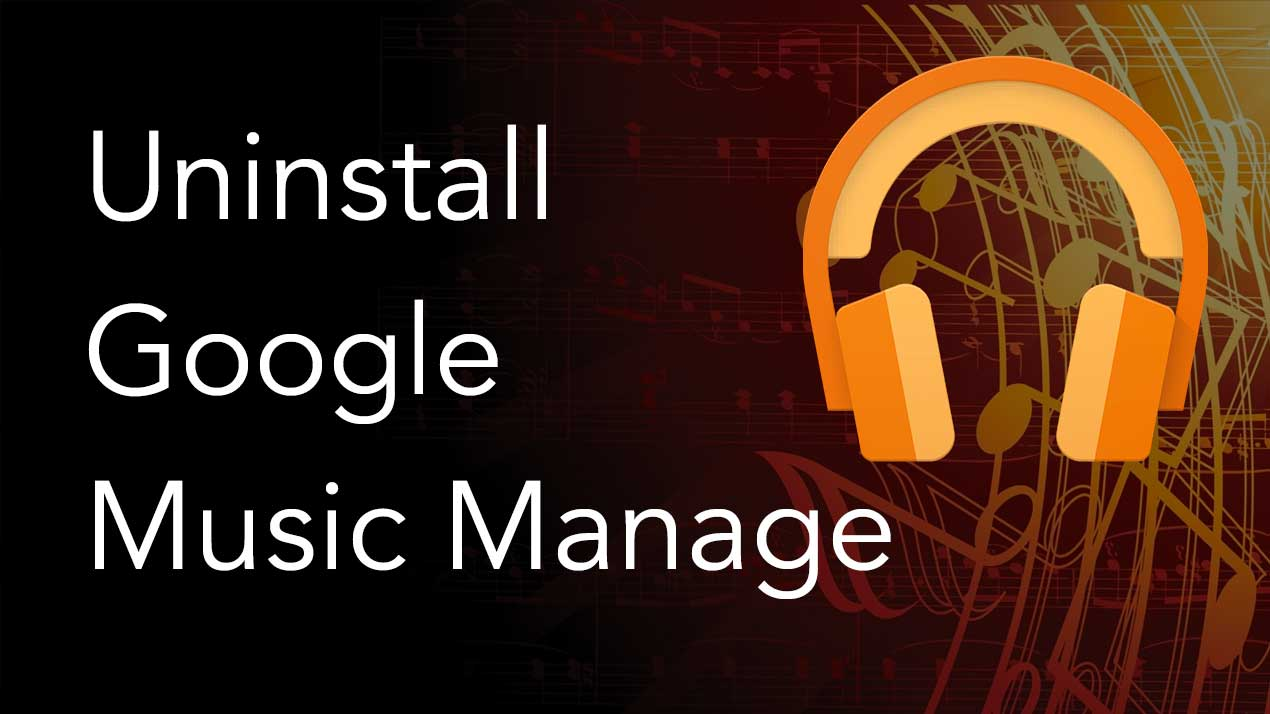 Uninstall Google Play Music Manager - Removal Guide