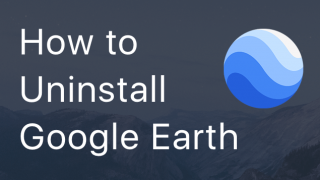 How to Uninstall Google Earth
