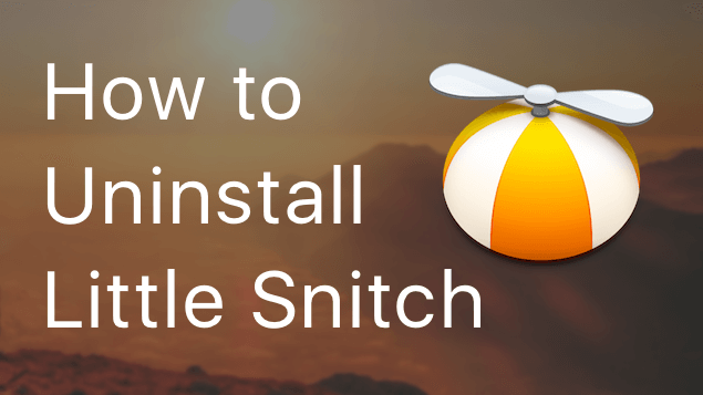 Uninstall Little Snitch on Mac - Full Removal Guide
