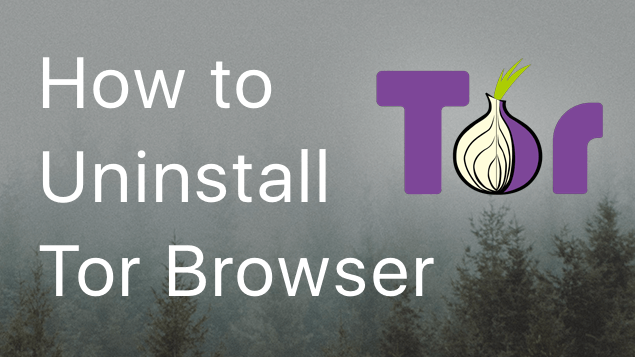 How to Uninstall Tor Browser