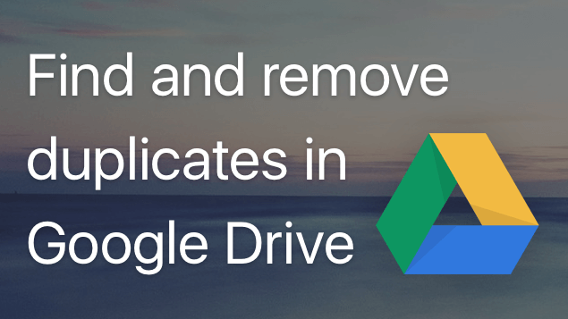 How to find and remove duplicate files in Google Drive