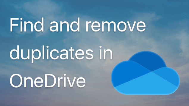 remove duplicate files in OneDrive