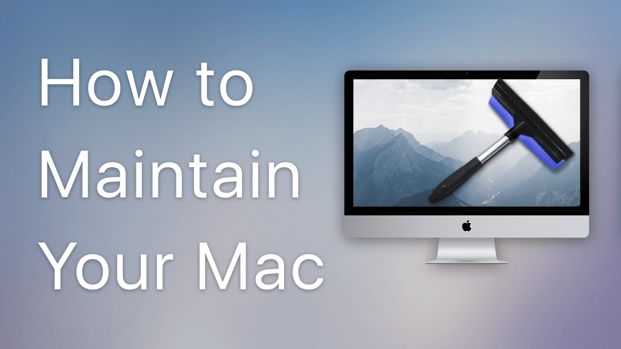 How to properly maintain your Mac with regular cleaning