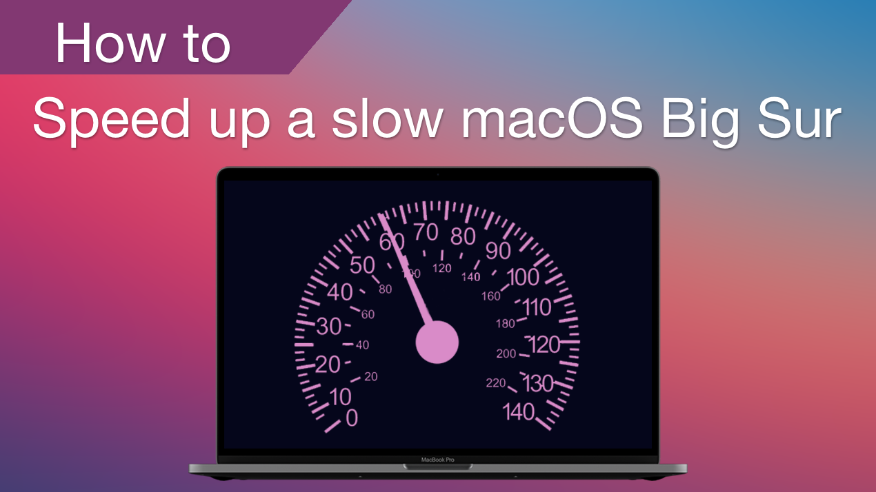 How to speed up a slow macOS Big Sur