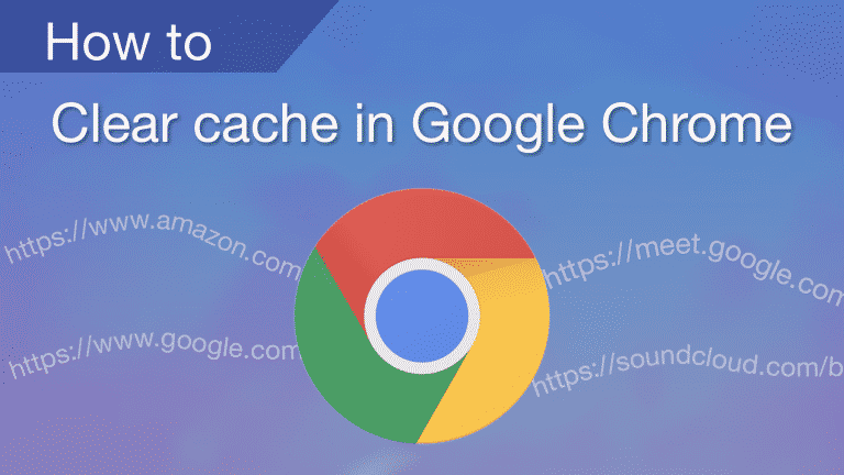 How to clear cache in Google Chrome