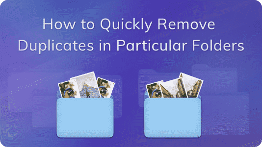 video guide remove duplicates in particular folders@2x